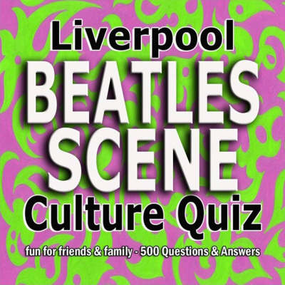 "Liverpool ""Beatles"" Scene Culture Quiz: 500 Questions and Answers"