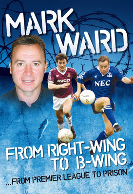 Mark Ward: Right Wing to B-wing...Premier League to Prison