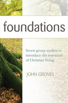 Foundations: Seven Group Studies to Introduce the Essentials of Christian Living
