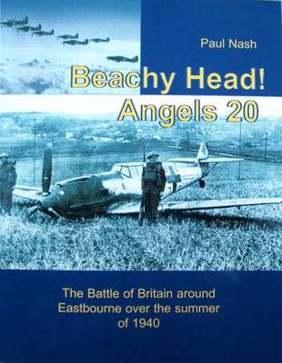 Beachy Head! Angels 20: The Battle of Britain Over Eastbourne During the Summer of 1940