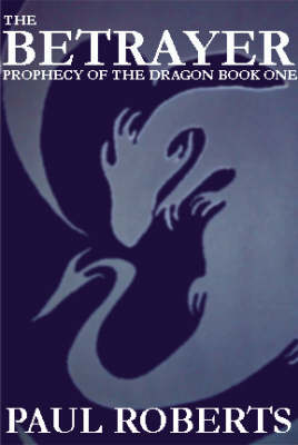 The Betrayer: Bk. 1: Prophecy of the Dragon