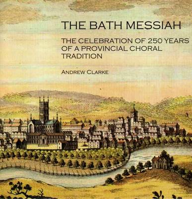 The Bath Messiah: The Celebration of 250 Years of a Provincial Choral Tradition