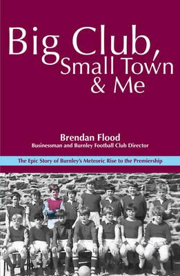 Big Club, Small Town and Me: Brendan Flood