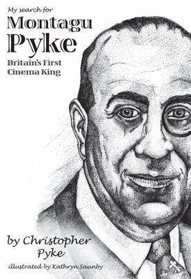 My Search for Montagu Pyke: Britain's First Cinema King