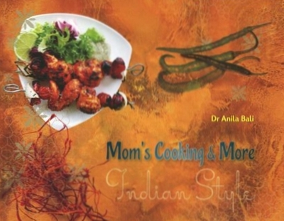 Mom's Cooking and More Indian Style: Indian Cuisine and Culture