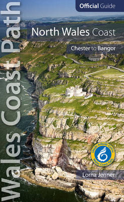 North Wales Coast: Wales Coast Path Official Guide: Chester to Bangor