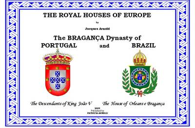 The Royal Houses of Europe: The Bragna a Dynasty of Portugal and Brazil