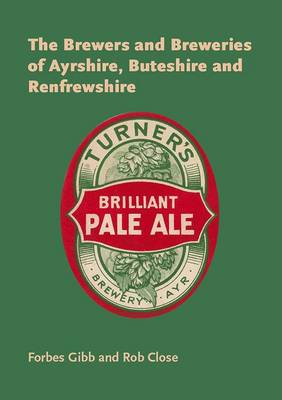 The Brewers and Breweries of Ayrshire, Buteshire and Renfrewshire