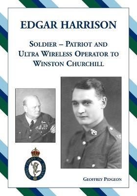 Edgar Harrison - Soldier, Patriot and Ultra Wireless Operator to Winston Churchill