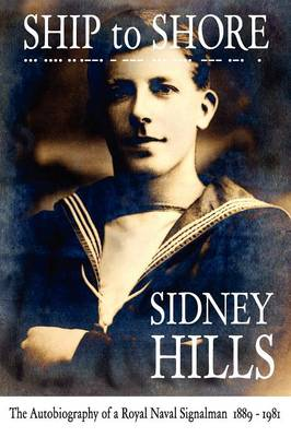 Ship to Shore: The Autobiography of a Royal Naval Signalman 1889-1981