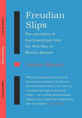 Freudian Slips: The Casualties of Psychoanalysis from the Wolf Man to Marilyn Monroe