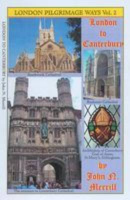 London to Canterbury - 75 Miles: Exploring the Pilgrims Route from Southwark Catherdral to Canterbury and the Shrine  of Thomas Becket