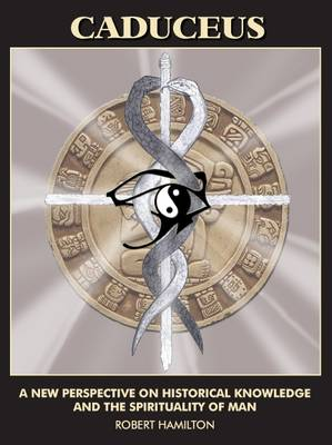 Caduceus: A New Perspective on Historical Knowledge and the Spirituality of Man