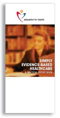 Simply Evidence Based Healthcare: A Practical Pocket Book