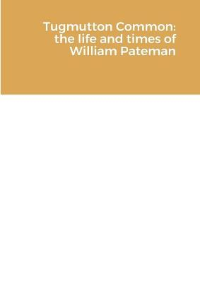 Tugmutton Common: The Life and Times of William Pateman