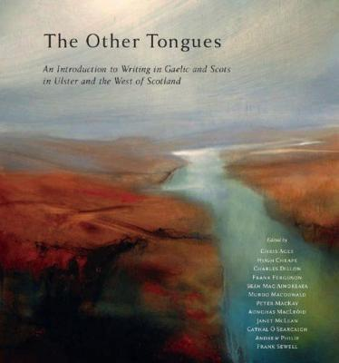 The Other Tongues: An Introduction to Writing in Irish, Scots Gaelic and Scots in Ulster and Scotland