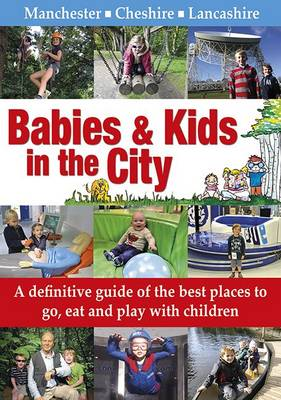 Babies & Kids in the City: A Definitive Guide of the Best Places to Go, Eat and Play with Children