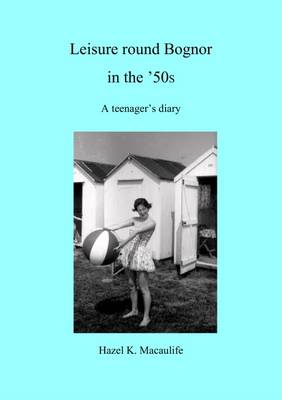 Leisure Round Bognor in the '50s: A Teenager's Diary