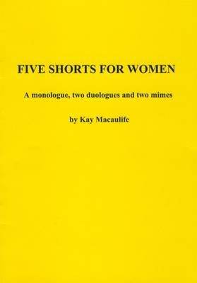 Five Shorts for Women: A Monologue, Two Duologues and Two Mimes