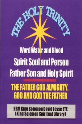 THE Holy Trinity - the Father God Almighty, God and God the Father