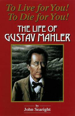 To Live for You! To Die for You! The Life of Gustav Mahler