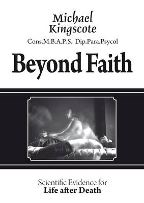 Beyond Faith: Scientific Evidence for Life After Death
