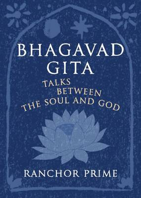 Bhagavad Gita: Talks Between the Soul and God