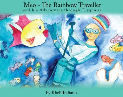 Meo - the Rainbow Traveller: And His Adventures Through Turquoise