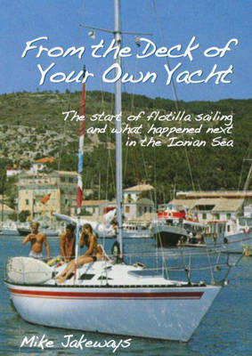 From the Deck of Your Own Yacht: The Start of Flotilla Sailing and What Happened Next in the Ionian Sea