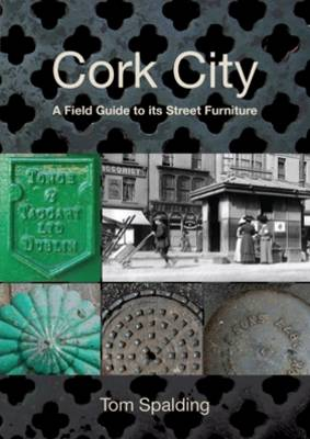 Cork City: A Field Guide to Its Street Furniture