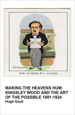 Making the Heavens Hum: Part 1: Kingsley Wood: The Art of the Possible 1881- 1924