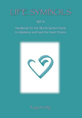 Life Symbols: Set 4 Handbook for the 38 Life Symbol Cards to Rebalance and Heal the Heart Chakra
