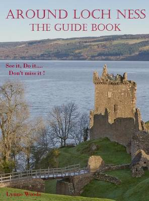 Around Loch Ness: The Guide Book: See it, Do it.... Don't Miss It!