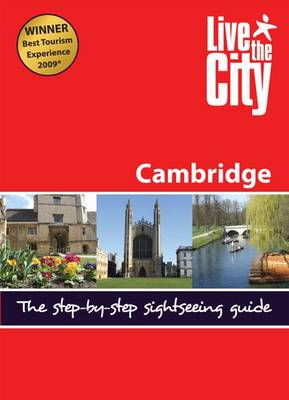 Live the City Guide to Cambridge: The Step-by-step Sightseeing Guide