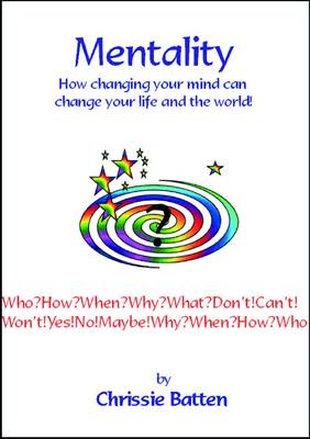 Mentality: How Changing Your Mind Can Change Your Life and Your World!
