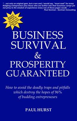 Business Survival & Prosperity Guaranteed: How to Avoid the Deadly Traps and Pitfalls Which Destroy the Hopes of 96% of Budding Entrepreneurs