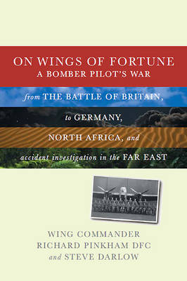 On Wings of Fortune: A Bomber Pilot's War from the Battle of Britain, to Germany, North Africa, and Accident Investigation in the Far East