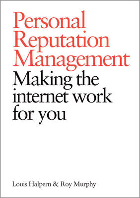 Personal Reputation Management: Make the Internet Work for You