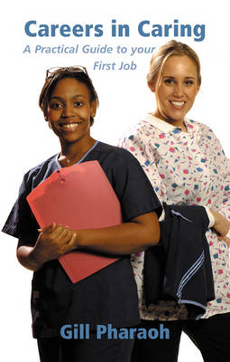 Careers in Caring: A Practical Guide to Your First Job