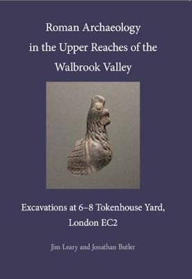 Roman Archaeology in the Upper Reaches of the Walbrook Valley: Excavations at 6-8 Tokenhouse Yard, London EC2