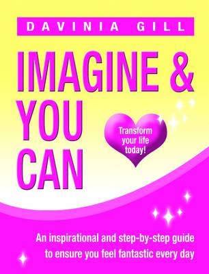 Imagine and You Can: Transform Your Life Today