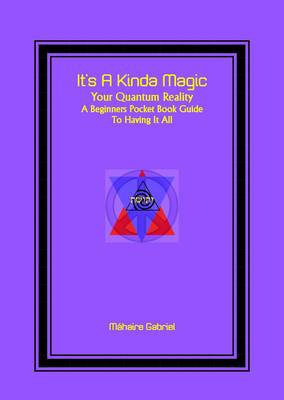 It's a Kinda Magic: A Pocket Book Guide to Your Quantum Reality