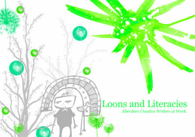 Loons and Literacies: Aberdeen Creative Writers at Work
