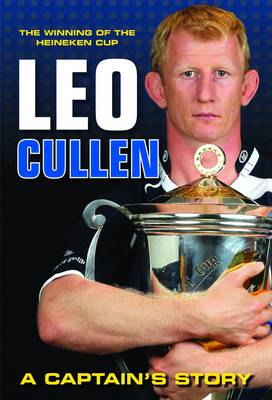 The Winning of the Heineken Cup: Leo Cullen a Captain's Story