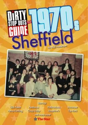 Dirty Stop Out's Guide to 1970s Sheffield