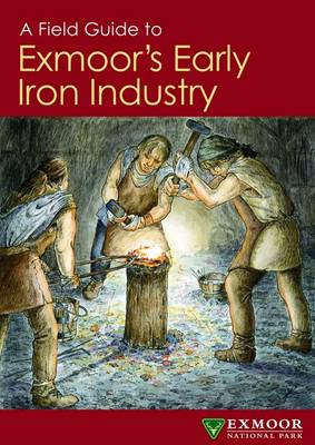 A Field Guide to Exmoor's Early Iron Industry