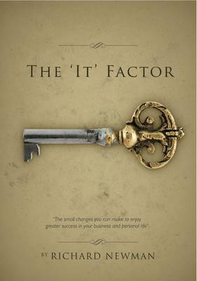 The 'It' Factor: Your Guide to Unlocking Greater Success in Your Business and Your Personal Life