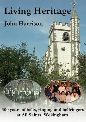 Living Heritage: 300 Years of Bells, Ringers and Bellringers at All Saints, Wokingham