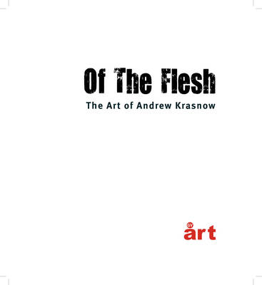 Of the Flesh: The Art of Andrew Krasnow