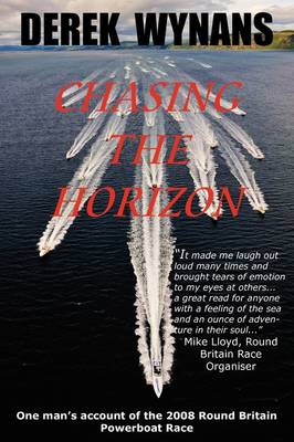 Chasing the Horizon: One Man's Account of the 2008 Round Britain Powerboat Race